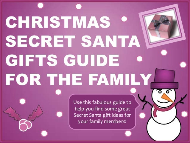CHRISTMASSECRET SANTAGIFTS GUIDEFOR THE FAMILY      Use this fabulous guide to      help you find some great      Secret S...