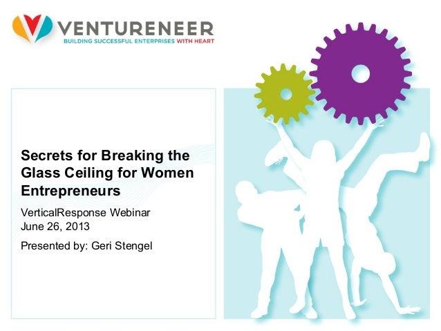 1 © 2012 Ventureneer. All rights reserved.Secrets for Breaking theGlass Ceiling for WomenEntrepreneursVerticalResponse Web...