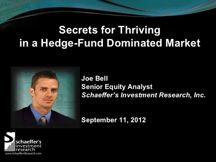 Secrets for Thrivingin a Hedge-Fund Dominated Market          Joe Bell          Senior Equity Analyst          Schaeffer's...