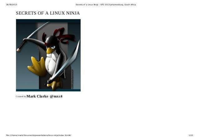 26/09/2013 Secrets of a Linux Ninja - SFD 2013 Johannesburg, South Africa file:///home/mark/Documents/presentations/linux-...