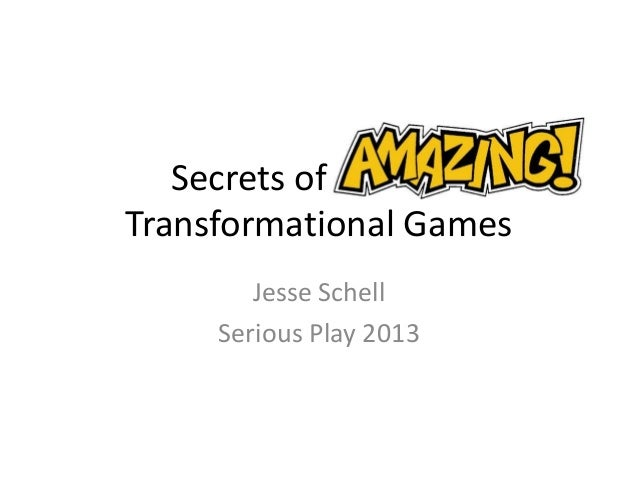 Secrets of amazing Transformational Games Jesse Schell Serious Play 2013