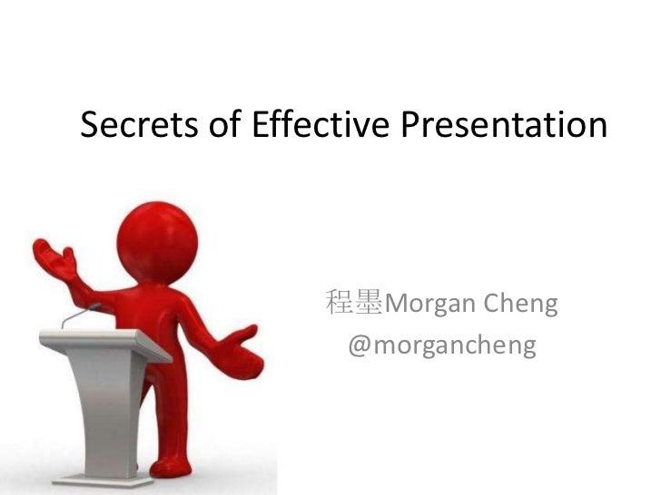 Secrets of Effective Presentation<br />程墨Morgan Cheng<br />@morgancheng<br />