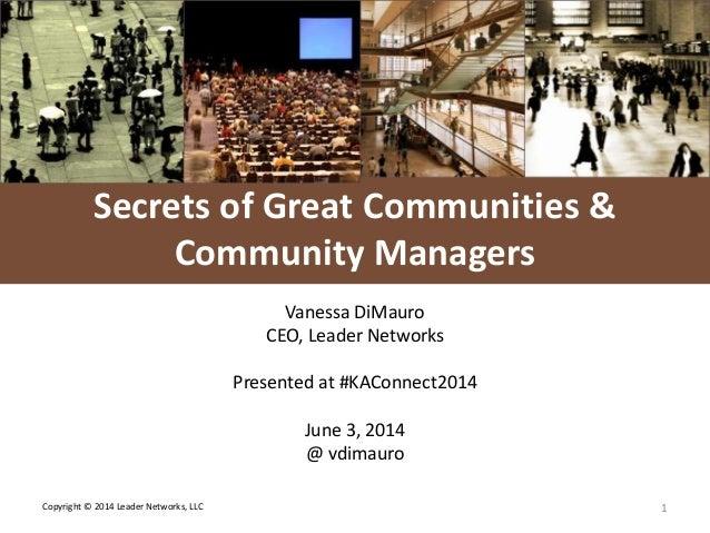 L E A D E R NETWORKS Copyright © 2014 Leader Networks, LLC 1 Secrets of Great Communities & Community Managers Vanessa DiM...