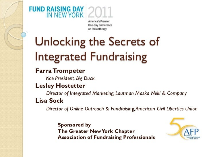 Unlocking the Secrets ofIntegrated FundraisingFarra Trompeter   Vice President, Big DuckLesley Hostetter   Director of Int...