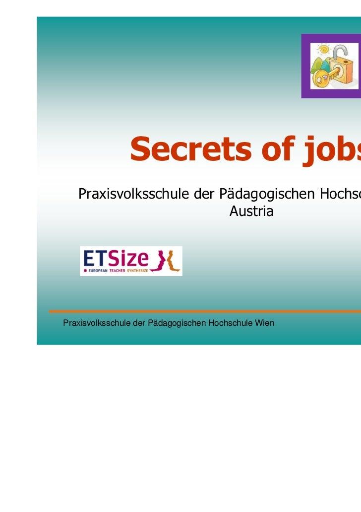 Secrets of jobs   Praxisvolksschule der Pädagogischen Hochschule Wien                          AustriaPraxisvolksschule de...
