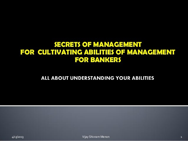 SECRETS OF MANAGEMENT      FOR CULTIVATING ABILITIES OF MANAGEMENT                    FOR BANKERS4/13/2013            Vija...
