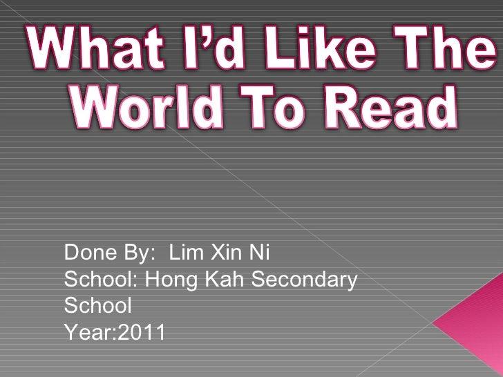 Done By:  Lim Xin Ni School: Hong Kah Secondary School Year:2011
