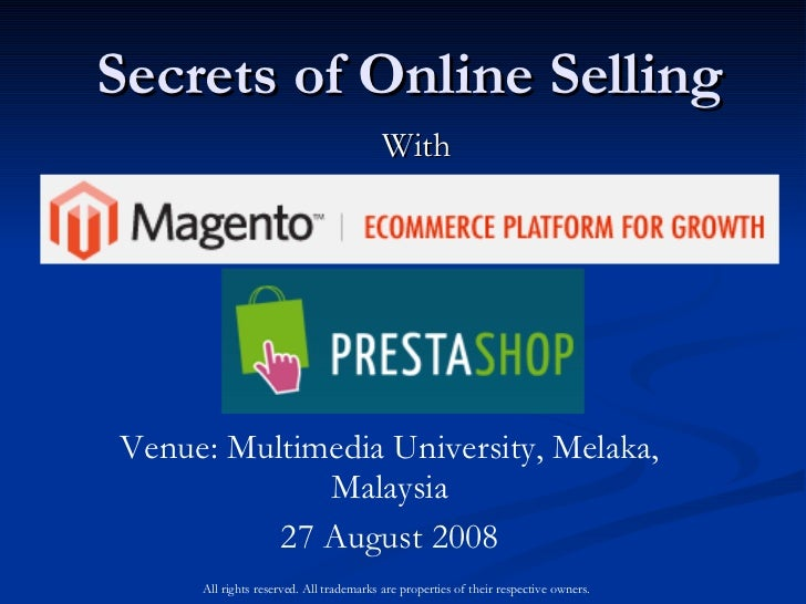 Secrets of Online Selling With Venue: Multimedia University, Melaka, Malaysia 27 August 2008 All rights reserved. All trad...