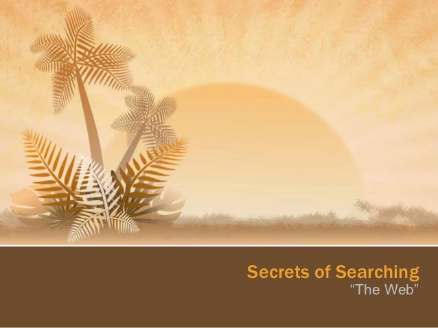 """Secrets of Searching            """"The Web"""""""