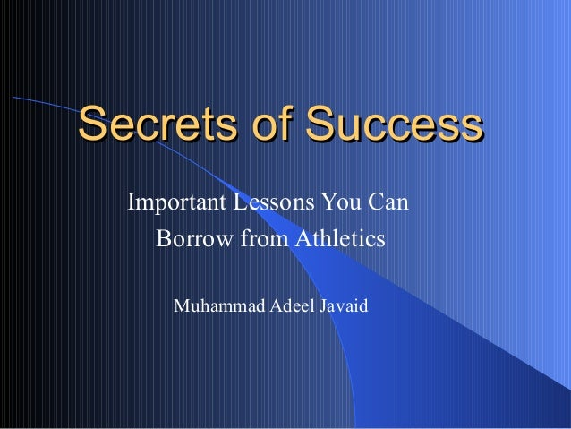 Secrets of SuccessSecrets of Success Important Lessons You Can Borrow from Athletics Muhammad Adeel Javaid