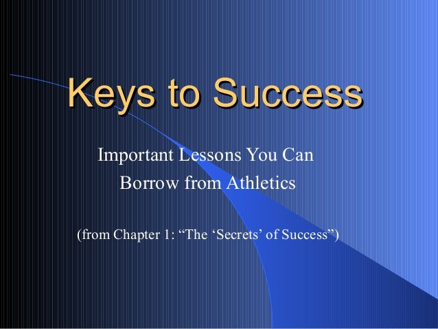 """Keys to Success Important Lessons You Can Borrow from Athletics (from Chapter 1: """"The 'Secrets' of Success"""")"""