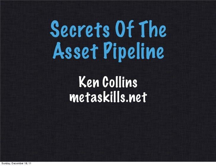 Secrets Of The                          Asset Pipeline                             Ken Collins                            ...
