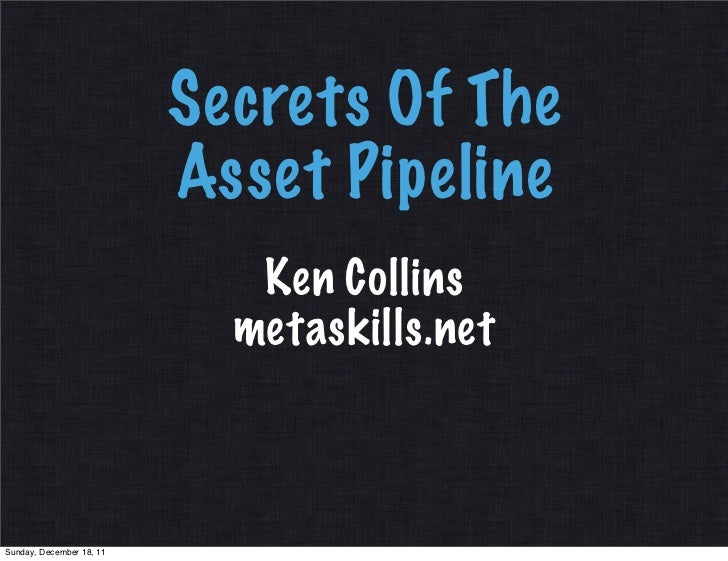 Secrets of the asset pipeline