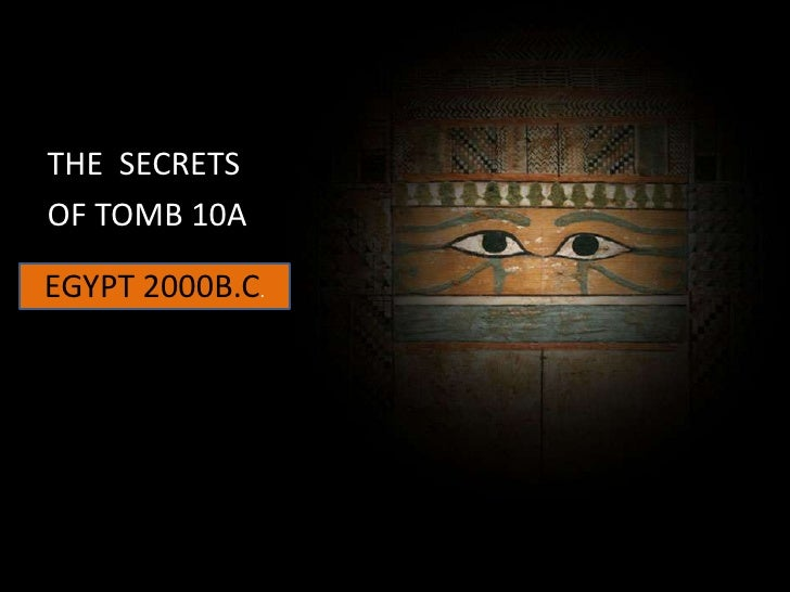 THE  SECRETS <br />OF TOMB 10A<br />EGYPT 2000B.C.<br />
