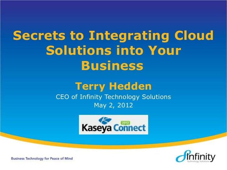 Secrets to Integrating Cloud    Solutions into Your          Business          Terry Hedden     CEO of Infinity Technology...