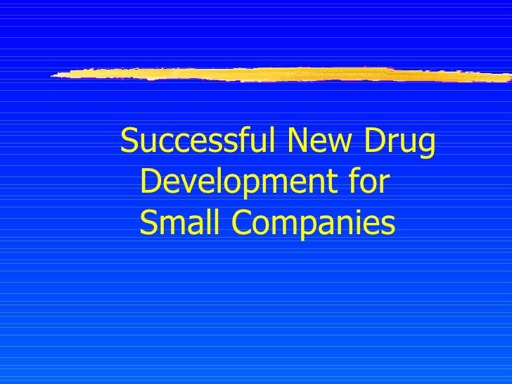 <ul><li>Successful New Drug Development for Small Companies </li></ul>