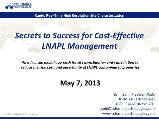 © 2011 COLUMBIA Technologies.Secrets to Success for Cost-EffectiveLNAPL ManagementJohn Sohl, President/CEOCOLUMBIA Technol...