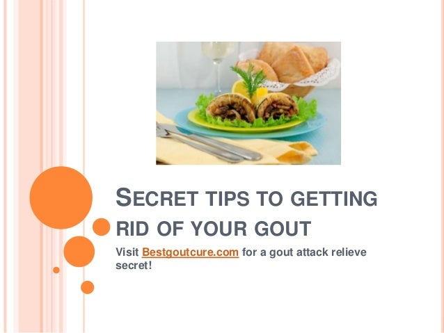 Secret tips to getting rid of your gout