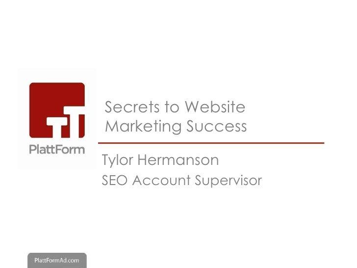Secrets to WebsiteMarketing SuccessTylor HermansonSEO Account Supervisor
