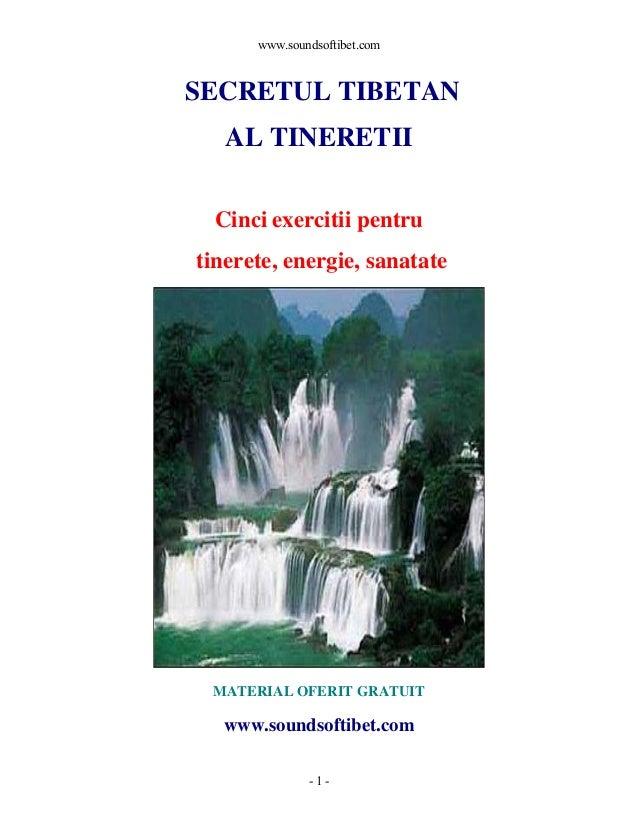 www.soundsoftibet.com  SECRETUL TIBETAN AL TINERETII Cinci exercitii pentru tinerete, energie, sanatate  MATERIAL OFERIT G...