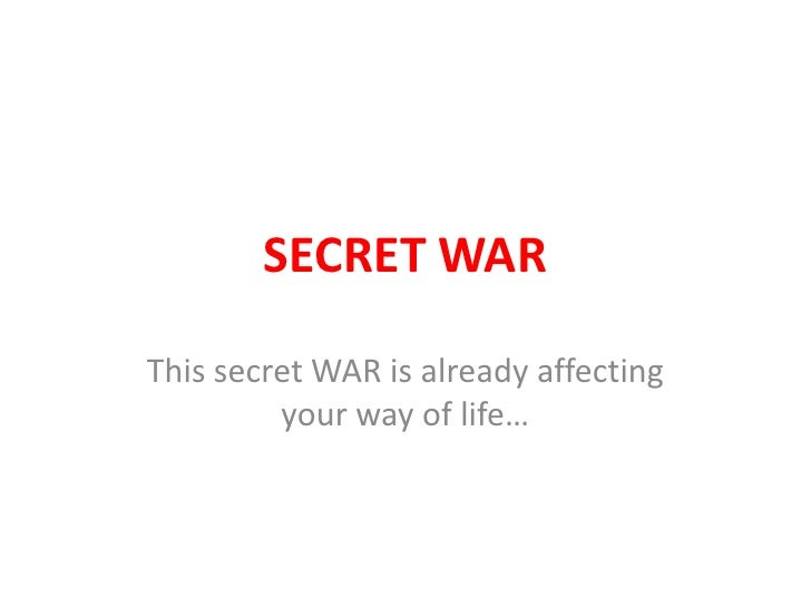 SECRET WARThis secret WAR is already affecting         your way of life…