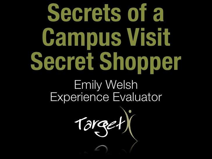 Secrets of a Campus VisitSecret Shopper     Emily Welsh Experience Evaluator