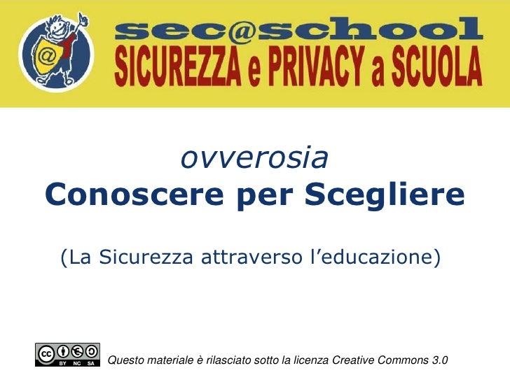 ovverosiaConoscere per Scegliere(La Sicurezza attraverso l'educazione)    Questo materiale è rilasciato sotto la licenza C...