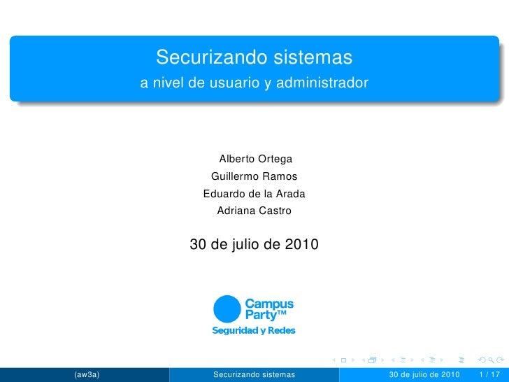 Securizando sistemas          a nivel de usuario y administrador                        Alberto Ortega                    ...