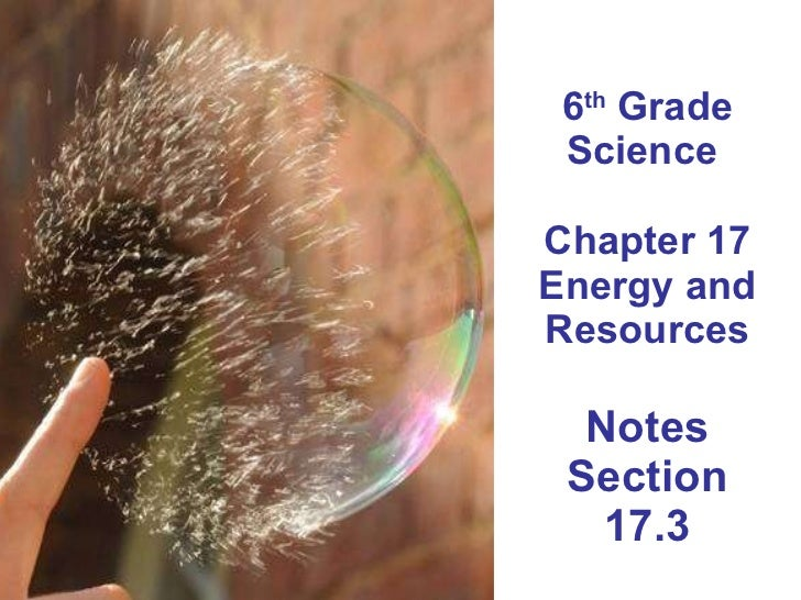 6 th  Grade Science  Chapter 17 Energy and Resources Notes Section 17.3