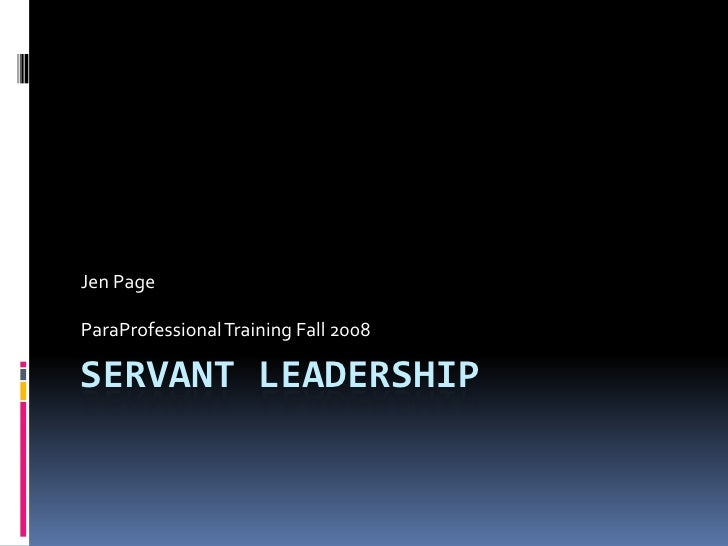 Servant Leadership<br />Jen Page<br />ParaProfessional Training Fall 2008<br />