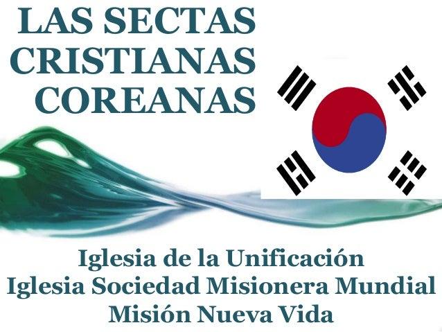 LAS SECTAS CRISTIANAS COREANAS Iglesia de la Unificación Iglesia Sociedad Misionera Mundial Misión Nueva Vida