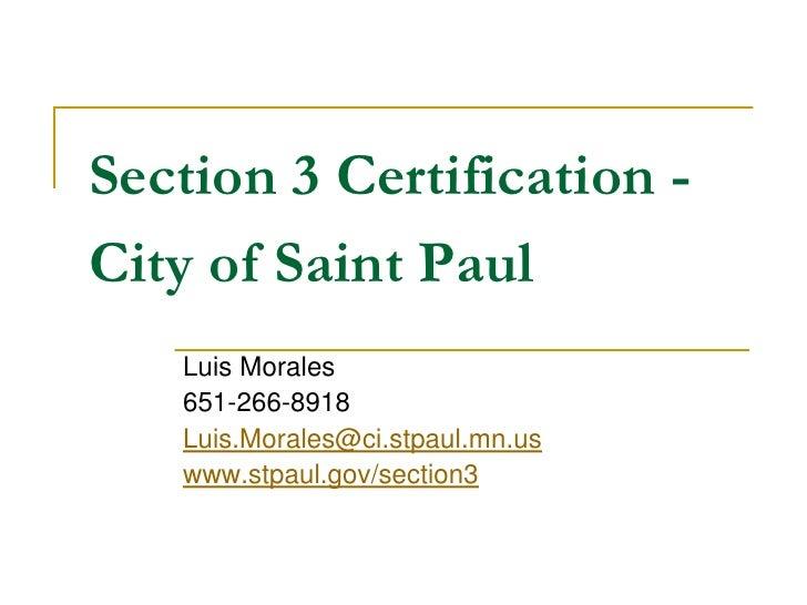 Section 3 Certification -City of Saint Paul   Luis Morales   651-266-8918   Luis.Morales@ci.stpaul.mn.us   www.stpaul.gov/...