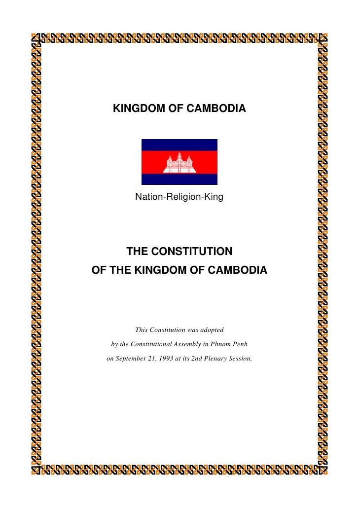 KINGDOM OF CAMBODIA           Nation-Religion-King        THE CONSTITUTIONOF THE KINGDOM OF CAMBODIA           This Consti...