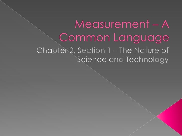 Measurement – A Common Language<br />Chapter 2, Section 1 – The Nature of Science and Technology<br />