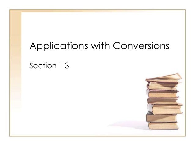 Applications with Conversions Section 1.3