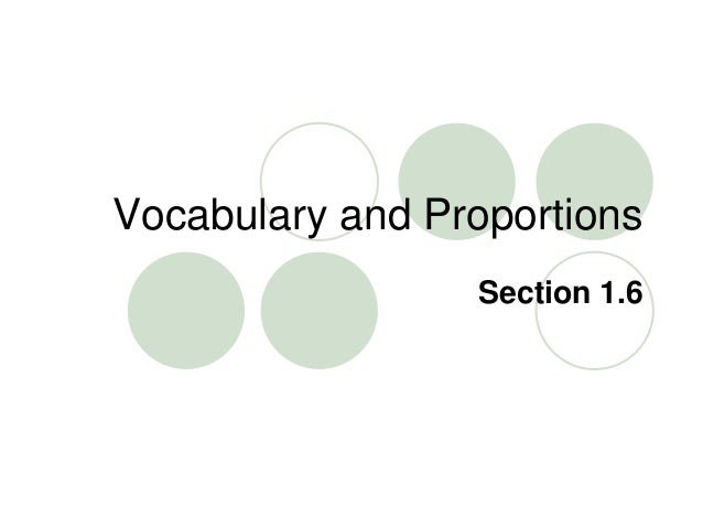 Vocabulary and Proportions Section 1.6