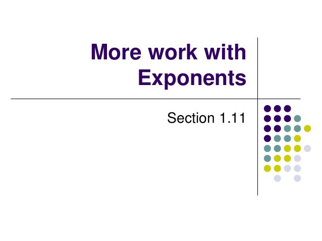 More work with Exponents Section 1.11