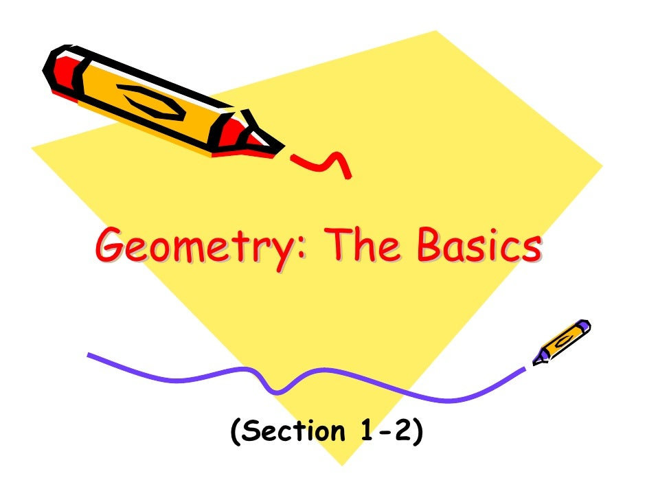 Geometry: The Basics          (Section 1-2)