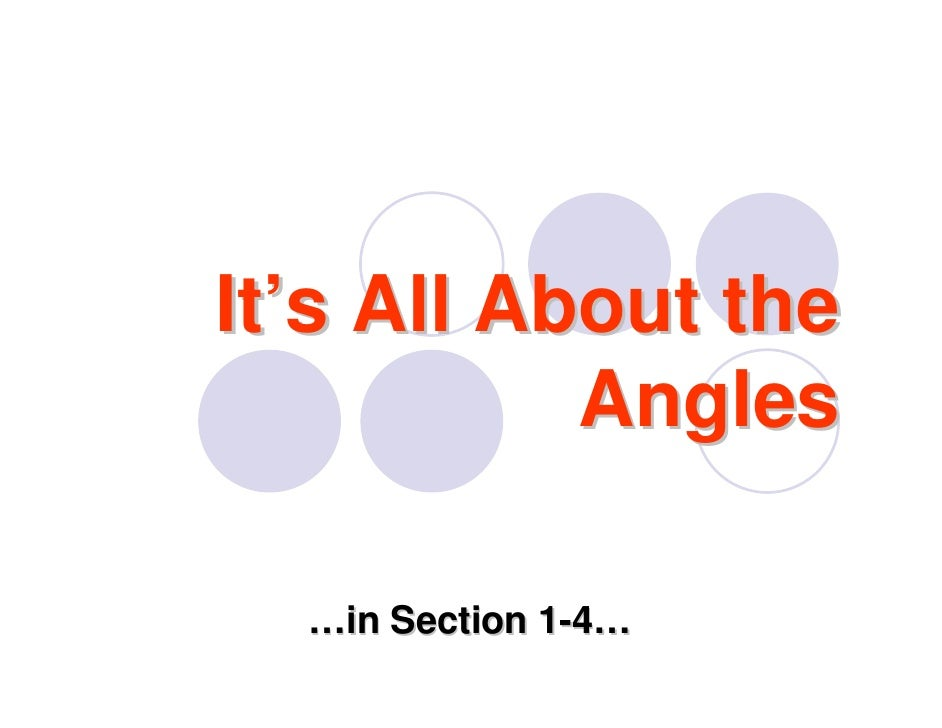 It's All About the            Angles    …in Section 1-4…