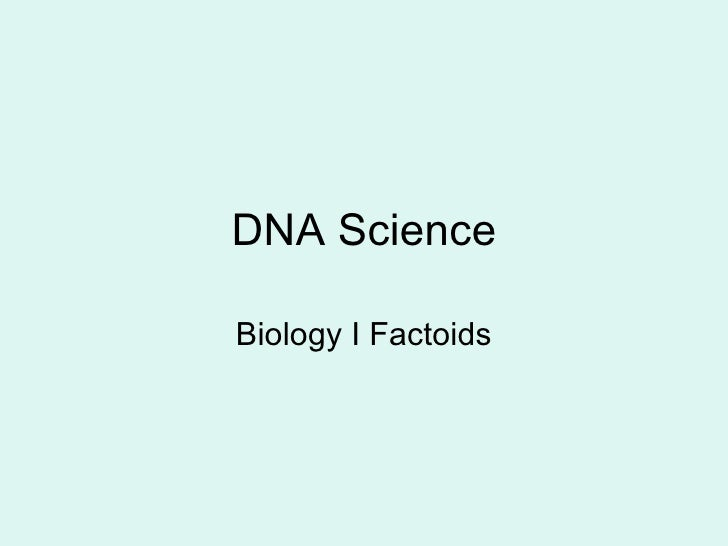 DNA Science Biology I Factoids