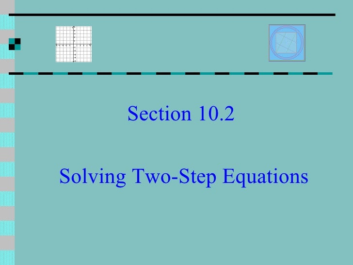 Section 10.2 solving two step equations (math)
