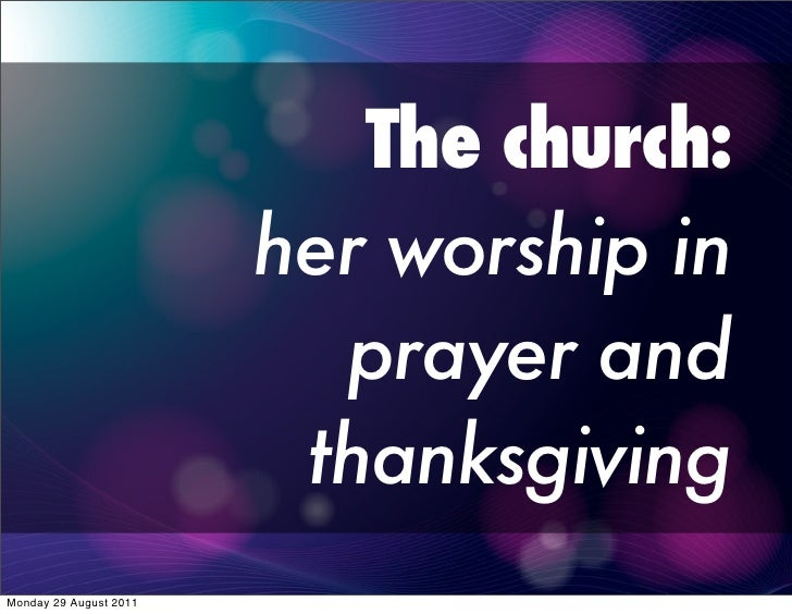 The church:                        her worship in                          prayer and                         thanksgiving...