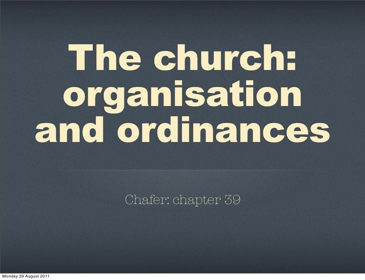 The church:               organisation              and ordinances                        Chafer: chapter 39Monday 29 Augu...
