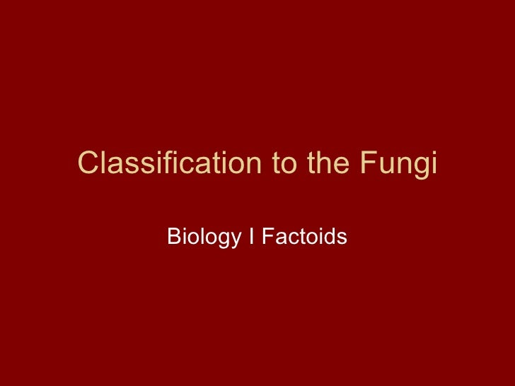 Classification to the Fungi Biology I Factoids