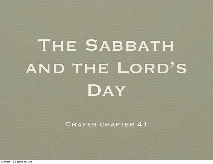 The Sabbath                 and the Lord's                      Day                           Chafer chapter 41Monday 12 S...