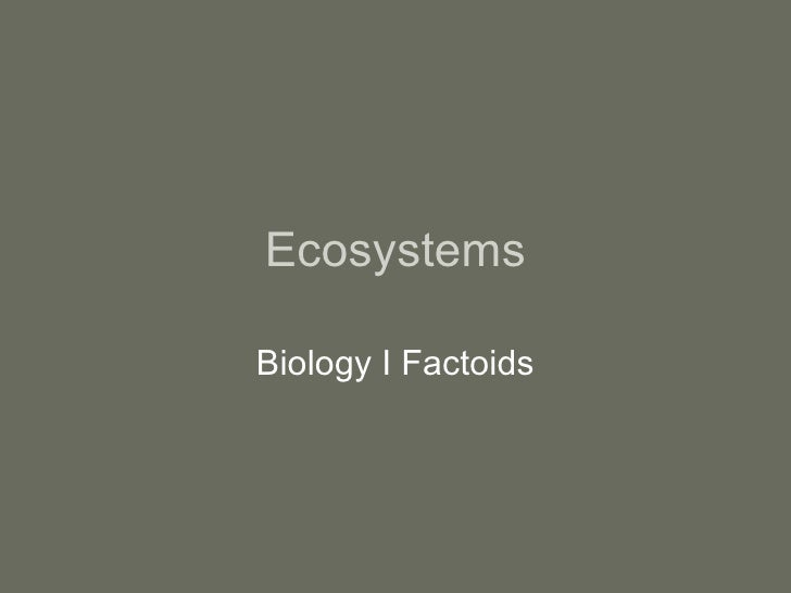 Ecosystems Biology I Factoids