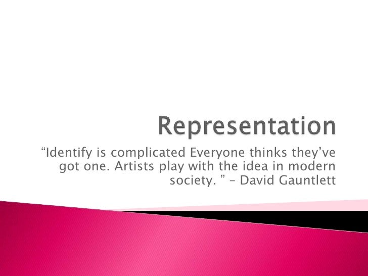 """Representation<br />""""Identify is complicated Everyone thinks they've got one. Artists play with the idea in modern society..."""