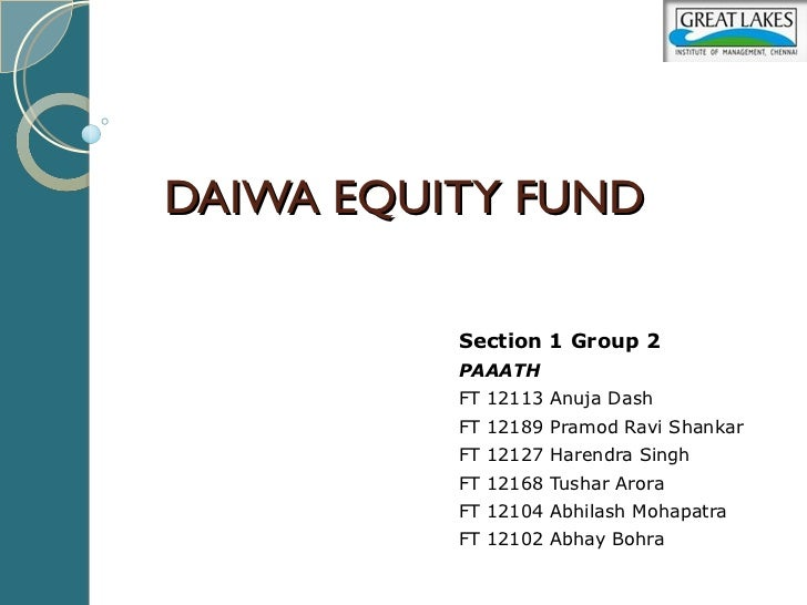 DAIWA EQUITY FUND          Section 1 Group 2          PAAATH          FT 12113 Anuja Dash          FT 12189 Pramod Ravi Sh...