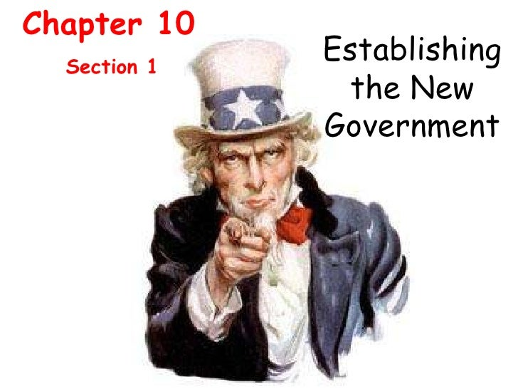 Chapter 10 Section 1 Establishing the New Government