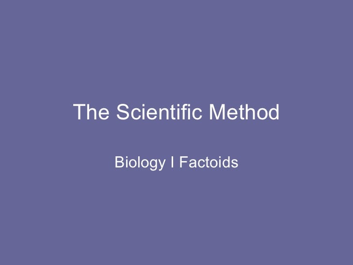 The Scientific Method Biology I Factoids